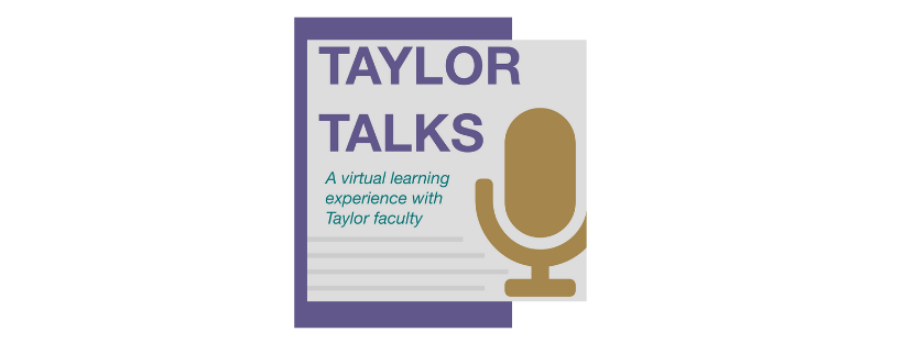 Taylor Talks: A Virtual Learning Experience with Taylor Faculty