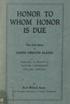 Honor to Whom Honor is Due: The Life Story of Joseph Preston Blades Especially as Related to Taylor University Upland, Indiana by Burt Wilmot Ayres