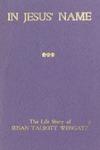 In Jesus' Name: The Life Story of Susan Talbott Wengatz by Sadie Louise Miller and John C. Wengatz