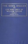 The Soul Digger or Life and Times of William Taylor by John Paul